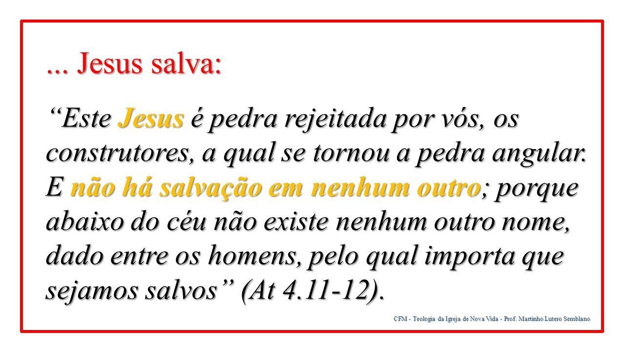 """CFM - Teologia da Igreja de Nova Vida - Prof. Martinho Lutero Semblano... Jesus salva: """"Este Jesus é pedra rejeitada por vós, os construtores, a qual"""