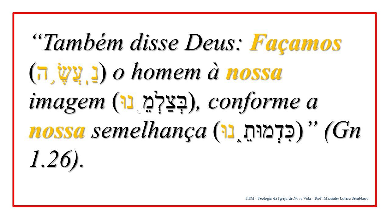 """CFM - Teologia da Igreja de Nova Vida - Prof. Martinho Lutero Semblano """"Também disse Deus: Façamos (נַֽעֲשֶׂ ֥ ה ) o homem à nossa imagem ( בְּצַלְמֵ"""