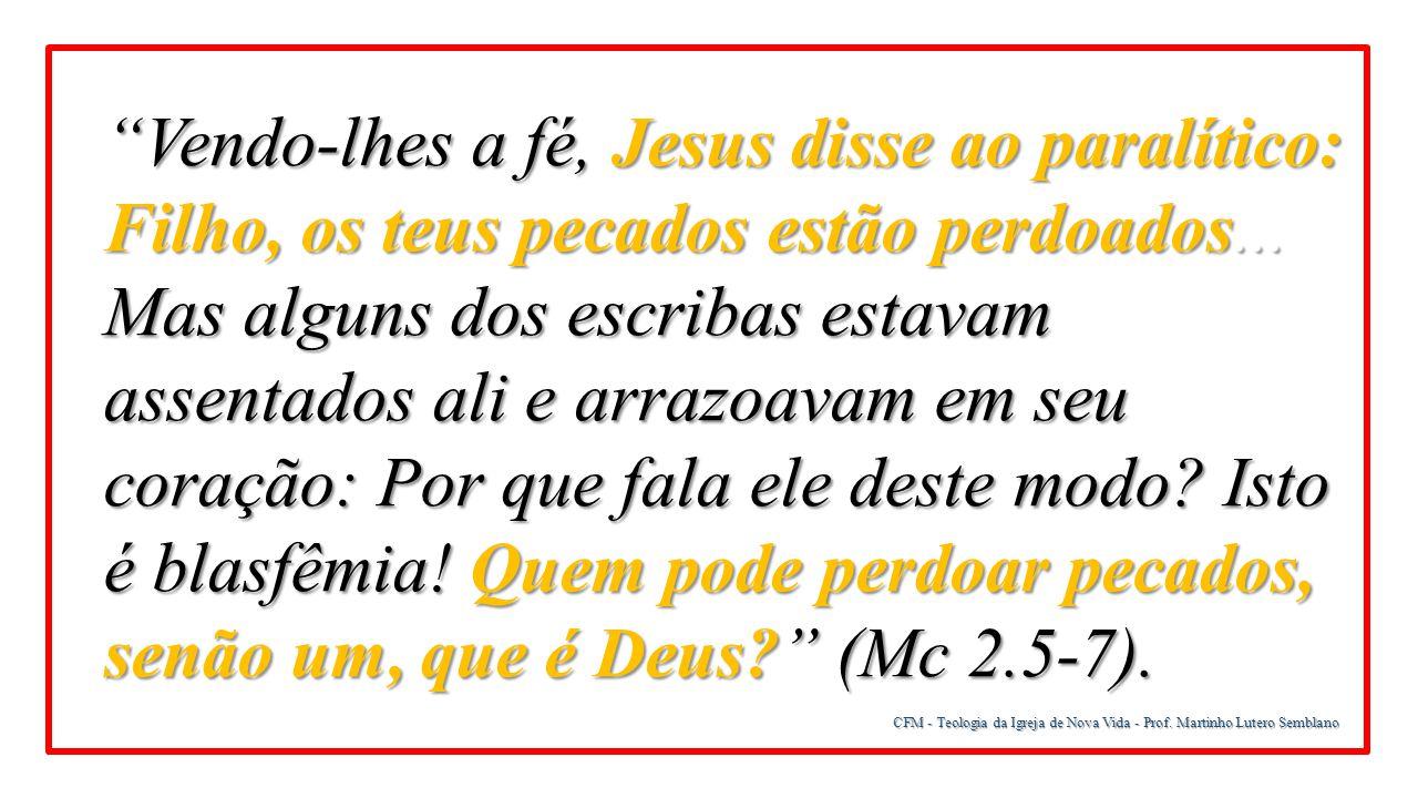 """CFM - Teologia da Igreja de Nova Vida - Prof. Martinho Lutero Semblano """"Vendo-lhes a fé, Jesus disse ao paralítico: Filho, os teus pecados estão perdo"""