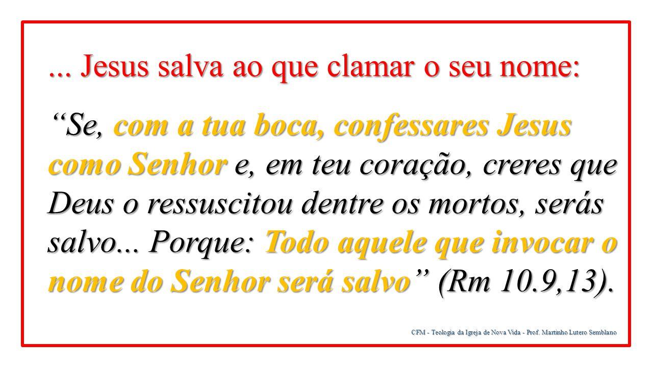 """CFM - Teologia da Igreja de Nova Vida - Prof. Martinho Lutero Semblano... Jesus salva ao que clamar o seu nome: """"Se, com a tua boca, confessares Jesus"""
