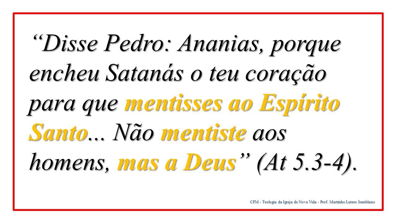 """CFM - Teologia da Igreja de Nova Vida - Prof. Martinho Lutero Semblano """"Disse Pedro: Ananias, porque encheu Satanás o teu coração para que mentisses a"""