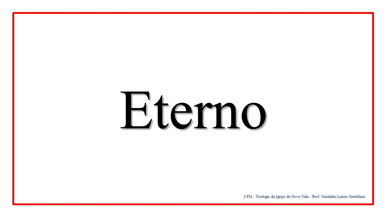 CFM - Teologia da Igreja de Nova Vida - Prof. Martinho Lutero Semblano Eterno