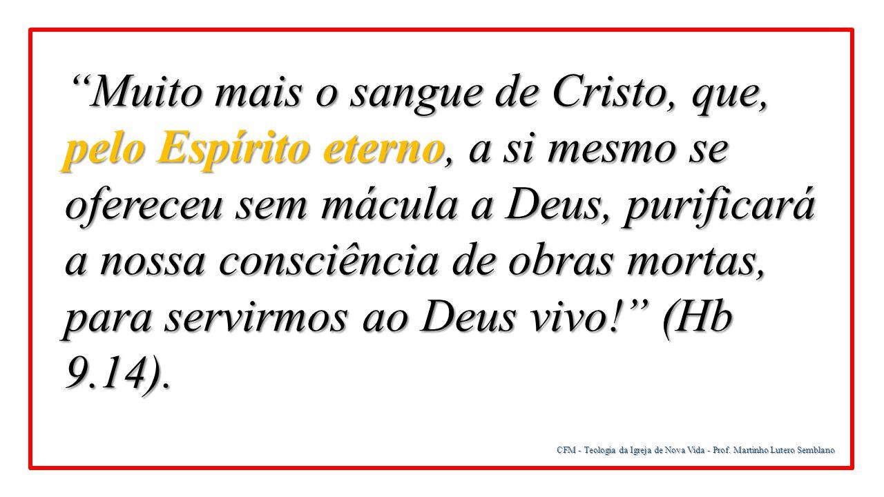 """""""Muito mais o sangue de Cristo, que, pelo Espírito eterno, a si mesmo se ofereceu sem mácula a Deus, purificará a nossa consciência de obras mortas, p"""
