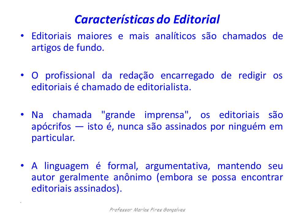 Características do Editorial Editoriais maiores e mais analíticos são chamados de artigos de fundo. O profissional da redação encarregado de redigir o