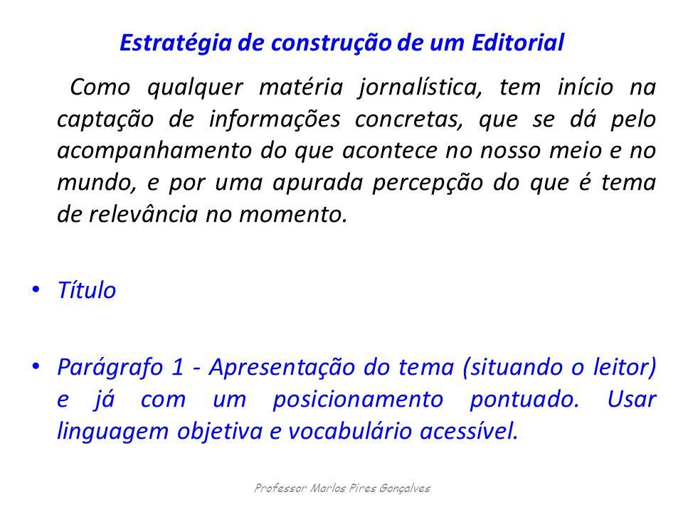 Estratégia de construção de um Editorial Como qualquer matéria jornalística, tem início na captação de informações concretas, que se dá pelo acompanha
