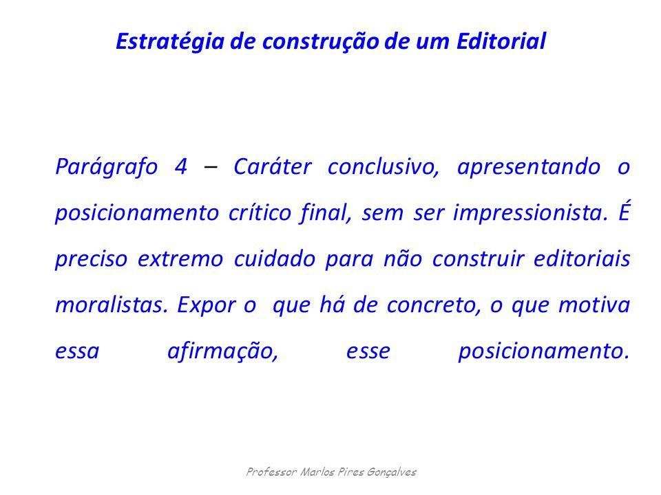 Estratégia de construção de um Editorial Parágrafo 4 – Caráter conclusivo, apresentando o posicionamento crítico final, sem ser impressionista. É prec