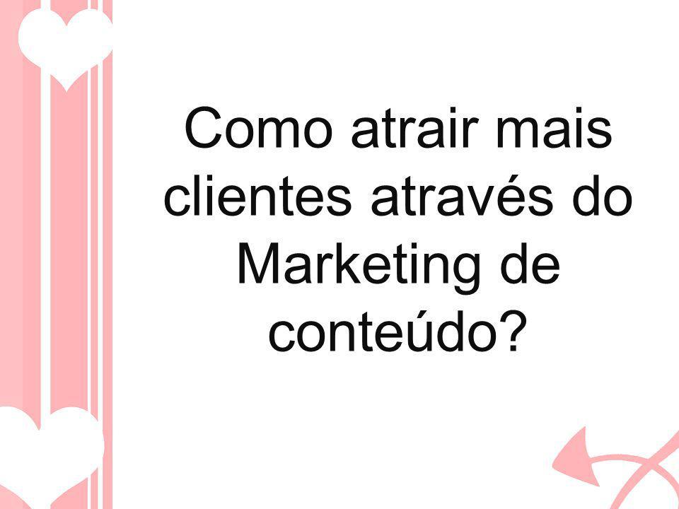 Como atrair mais clientes através do Marketing de conteúdo?