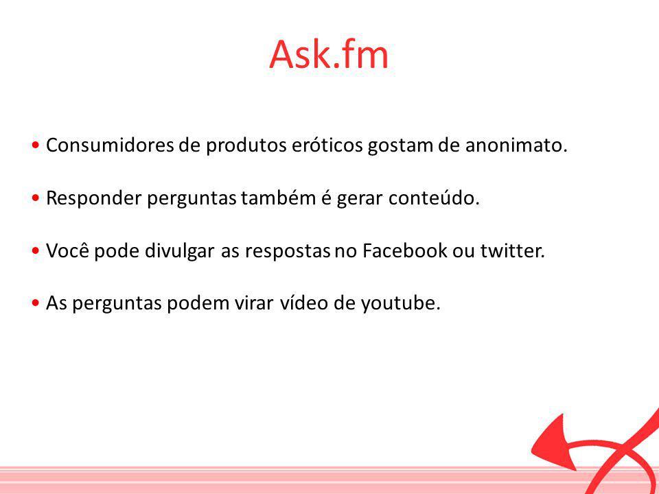 Ask.fm Consumidores de produtos eróticos gostam de anonimato. Responder perguntas também é gerar conteúdo. Você pode divulgar as respostas no Facebook