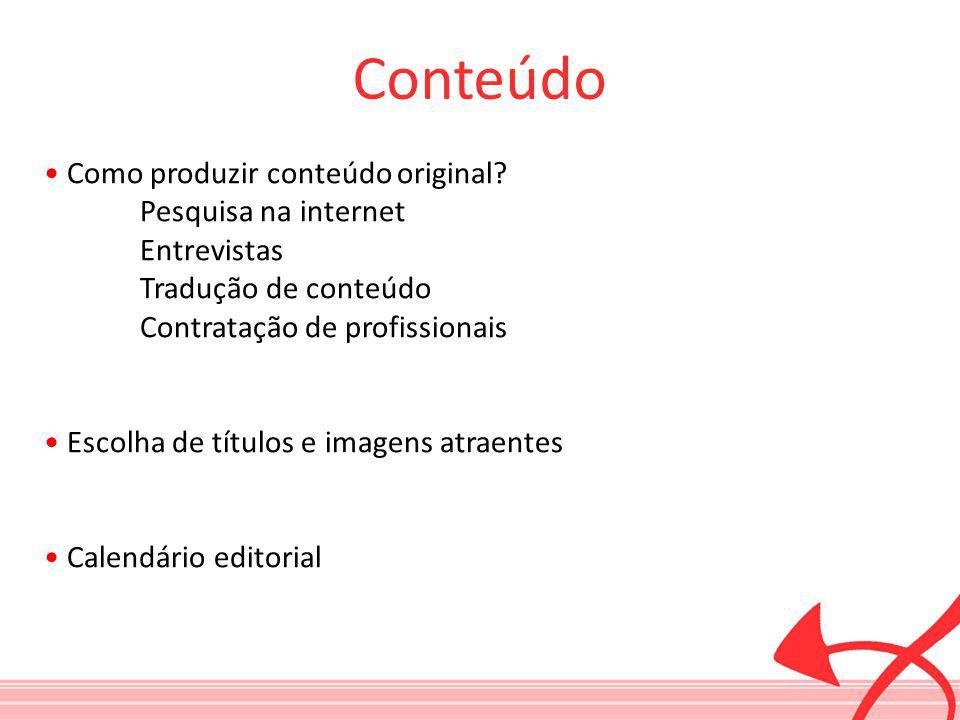 Conteúdo Como produzir conteúdo original? Pesquisa na internet Entrevistas Tradução de conteúdo Contratação de profissionais Escolha de títulos e imag