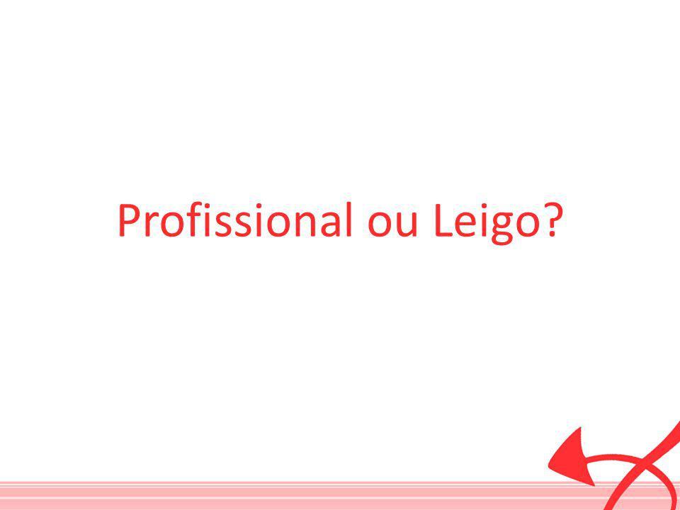 Profissional ou Leigo?