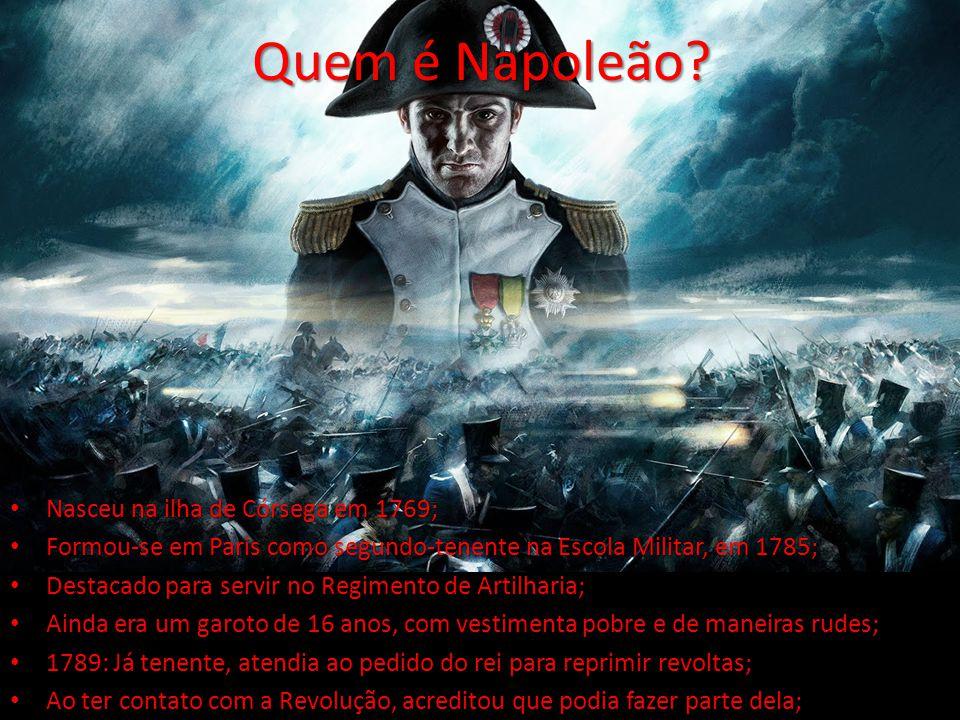 Quem é Napoleão? Nasceu na ilha de Córsega em 1769; Nasceu na ilha de Córsega em 1769; Formou-se em Paris como segundo-tenente na Escola Militar, em 1