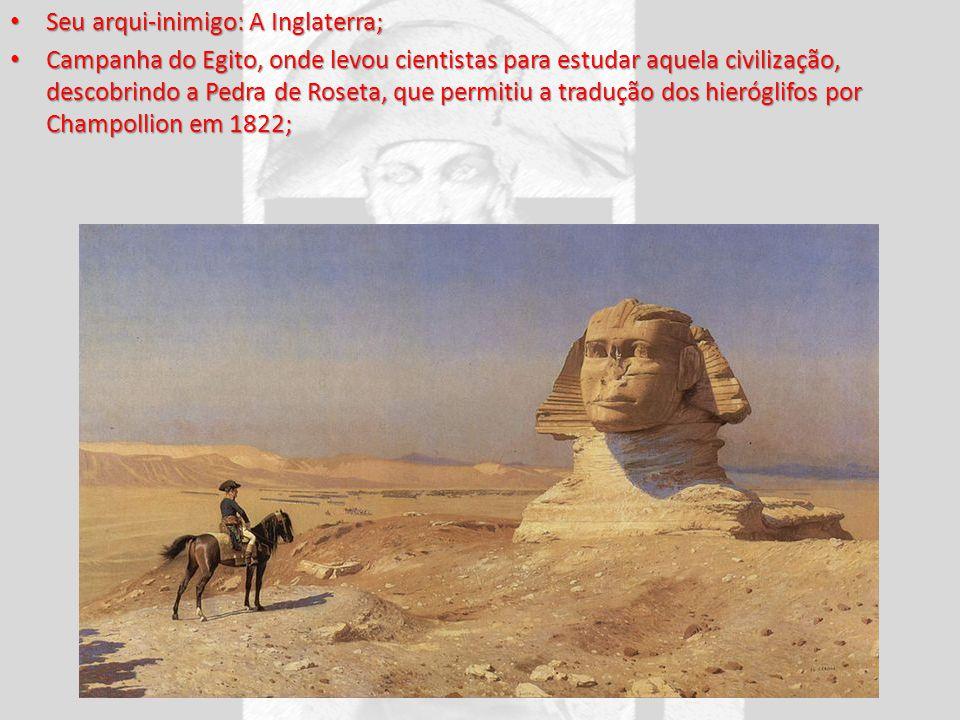Seu arqui-inimigo: A Inglaterra; Seu arqui-inimigo: A Inglaterra; Campanha do Egito, onde levou cientistas para estudar aquela civilização, descobrind