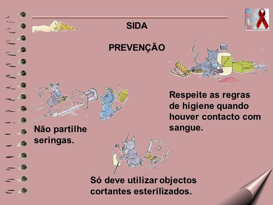 SIDA PREVENÇÃO Não partilhe seringas. Respeite as regras de higiene quando houver contacto com sangue. Só deve utilizar objectos cortantes esterilizad