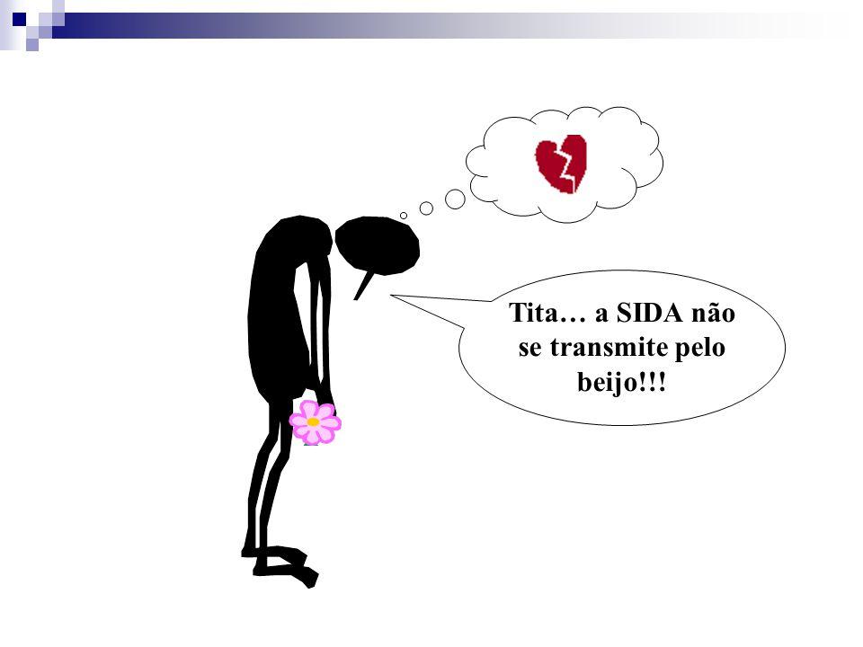 Tita… a SIDA não se transmite pelo beijo!!!
