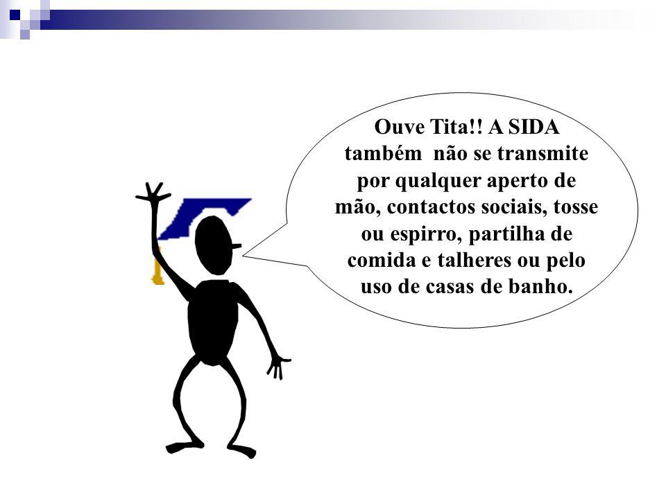 Ouve Tita!! A SIDA também não se transmite por qualquer aperto de mão, contactos sociais, tosse ou espirro, partilha de comida e talheres ou pelo uso
