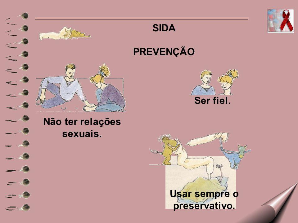 SIDA PREVENÇÃO Não ter relações sexuais. Ser fiel. Usar sempre o preservativo.