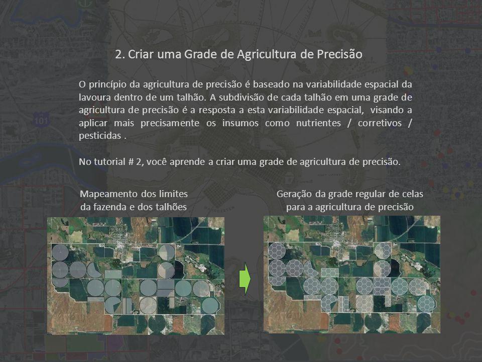 2. Criar uma Grade de Agricultura de Precisão O princípio da agricultura de precisão é baseado na variabilidade espacial da lavoura dentro de um talhã