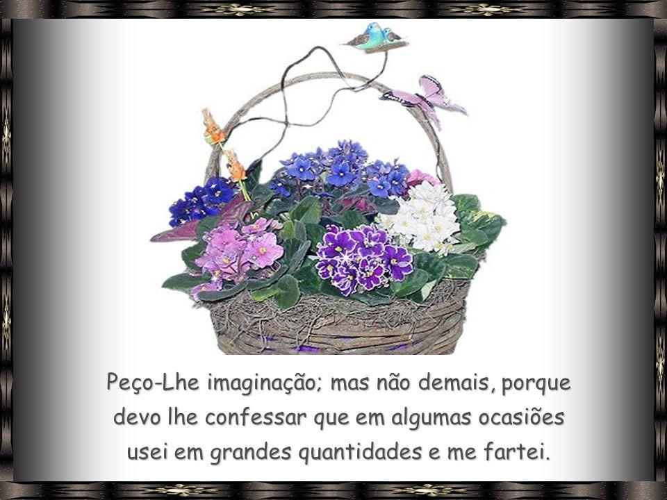Se puder, envie-me também um enorme cesto de alegria e sorrisos, desses que podemos repartir e alegrar o dia de qualquer pessoa a nossa volta.
