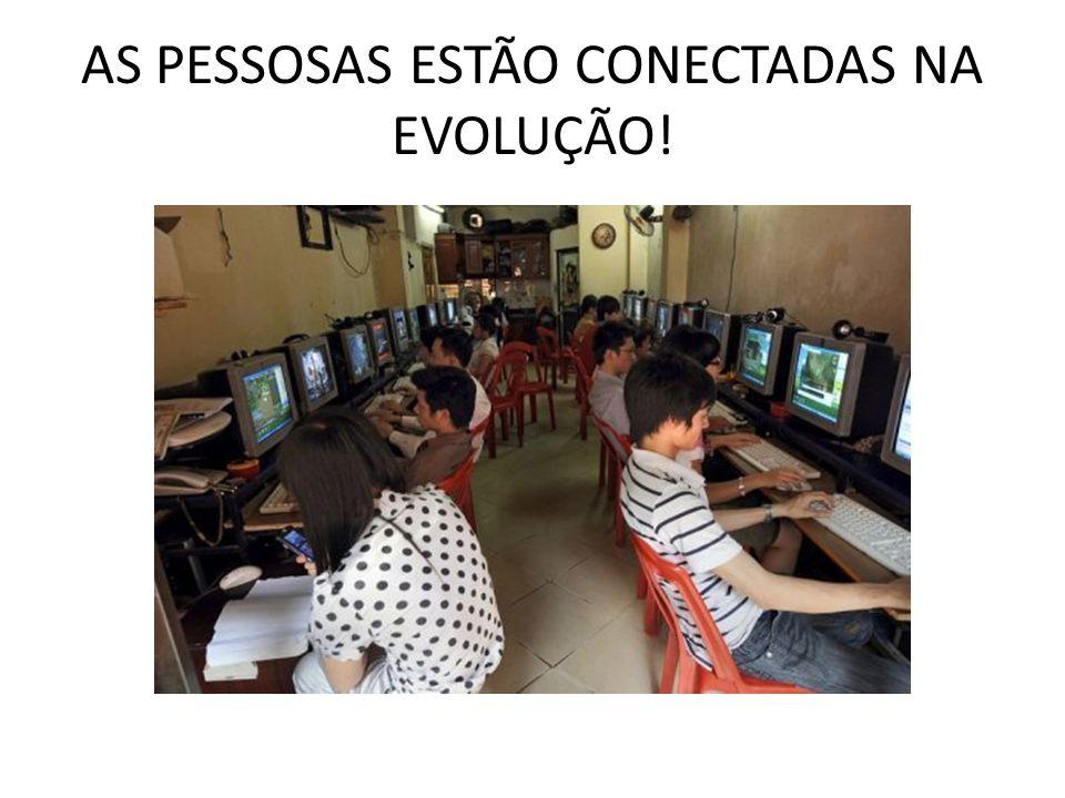 AS PESSOSAS ESTÃO CONECTADAS NA EVOLUÇÃO!