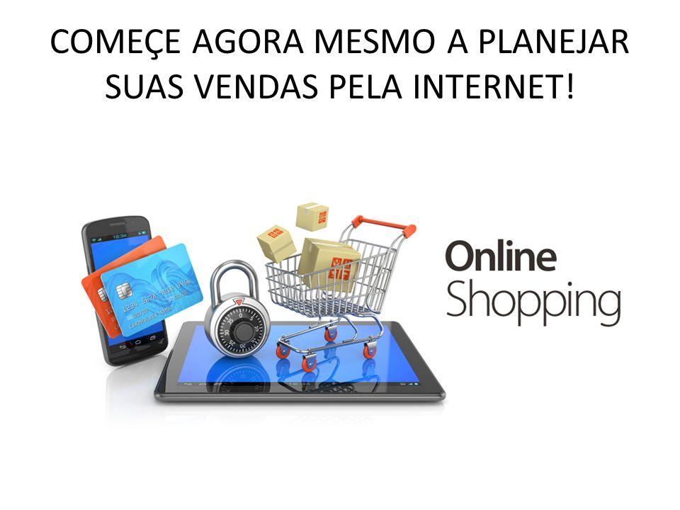 COMEÇE AGORA MESMO A PLANEJAR SUAS VENDAS PELA INTERNET!