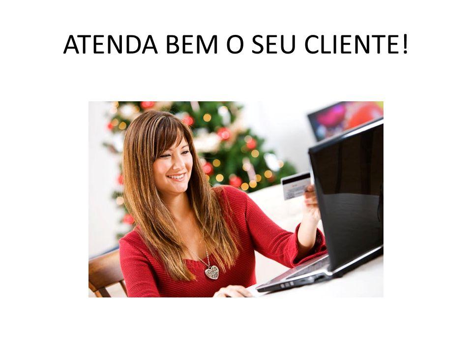 ATENDA BEM O SEU CLIENTE!
