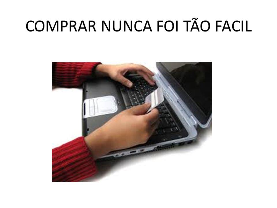 COMPRAR NUNCA FOI TÃO FACIL