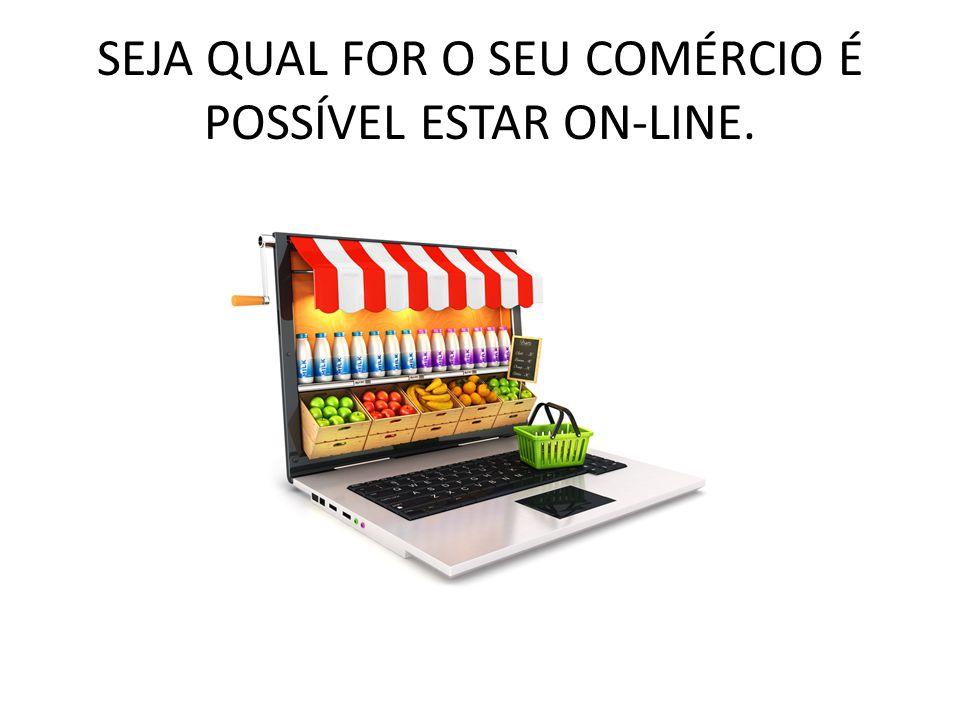 SEJA QUAL FOR O SEU COMÉRCIO É POSSÍVEL ESTAR ON-LINE.