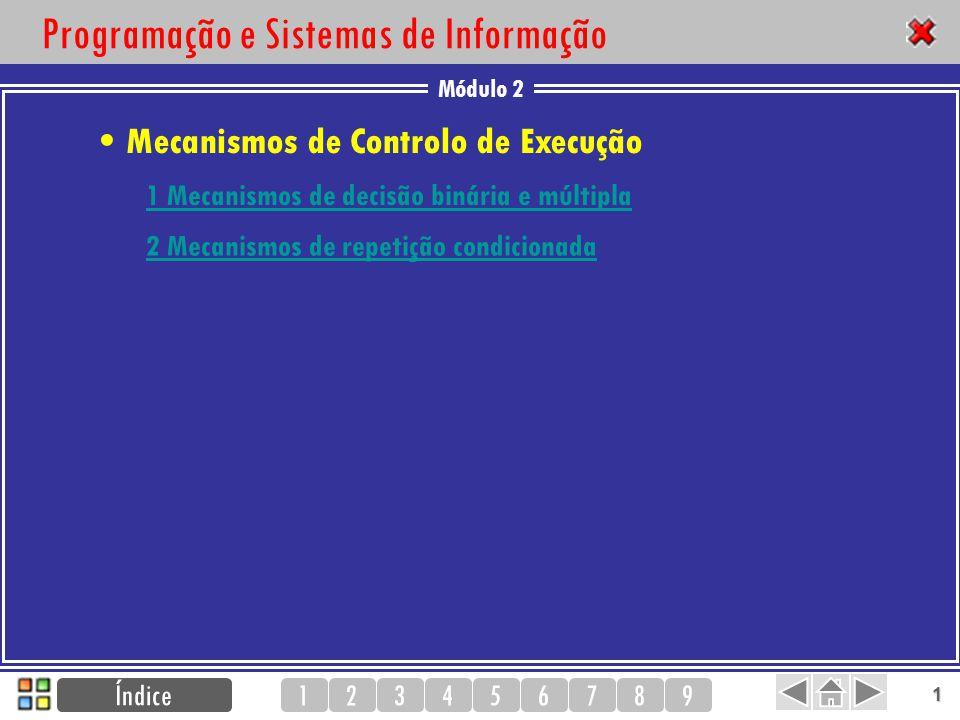 Módulo 2 123456789 1 1 Mecanismos de decisão binária e múltipla 2 Mecanismos de repetição condicionada Programação e Sistemas de Informação Índice Mec