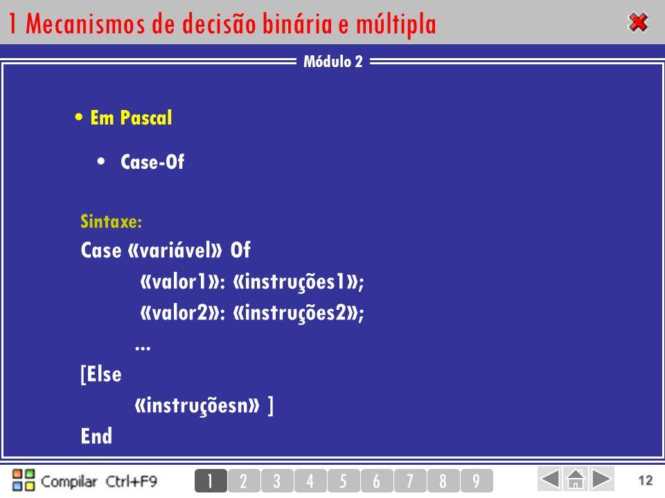 Módulo 2 123456789 12 1 Mecanismos de decisão binária e múltipla Sintaxe: Case «variável» Of «valor1»: «instruções1»; «valor2»: «instruções2»;... [Els