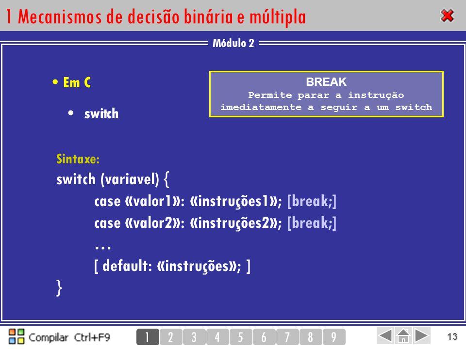 Módulo 2 123456789 13 1 Mecanismos de decisão binária e múltipla BREAK Permite parar a instrução imediatamente a seguir a um switch switch Em C Sintax