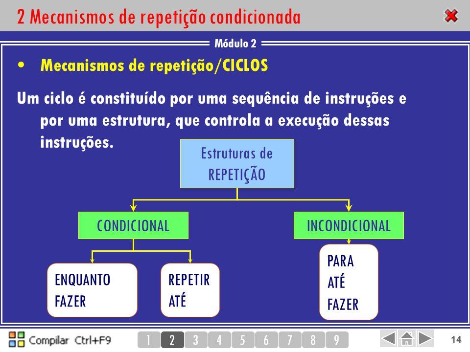 Módulo 2 123456789 14 2 Mecanismos de repetição condicionada Mecanismos de repetição/CICLOS Um ciclo é constituído por uma sequência de instruções e p
