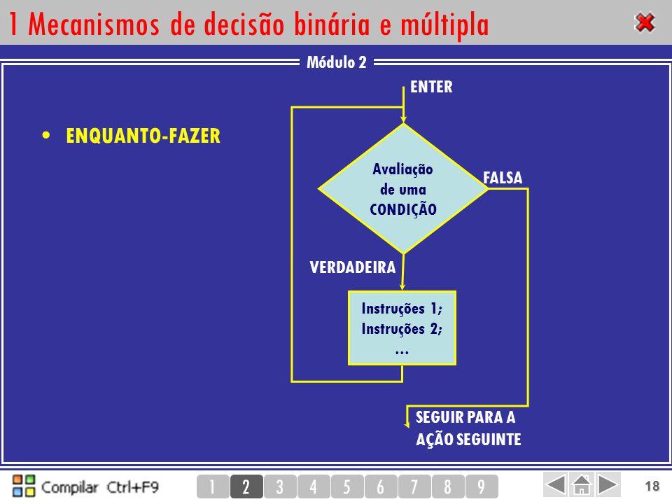 Módulo 2 123456789 18 1 Mecanismos de decisão binária e múltipla ENQUANTO-FAZER Instruções 1; Instruções 2;... ENTER SEGUIR PARA A AÇÃO SEGUINTE VERDA