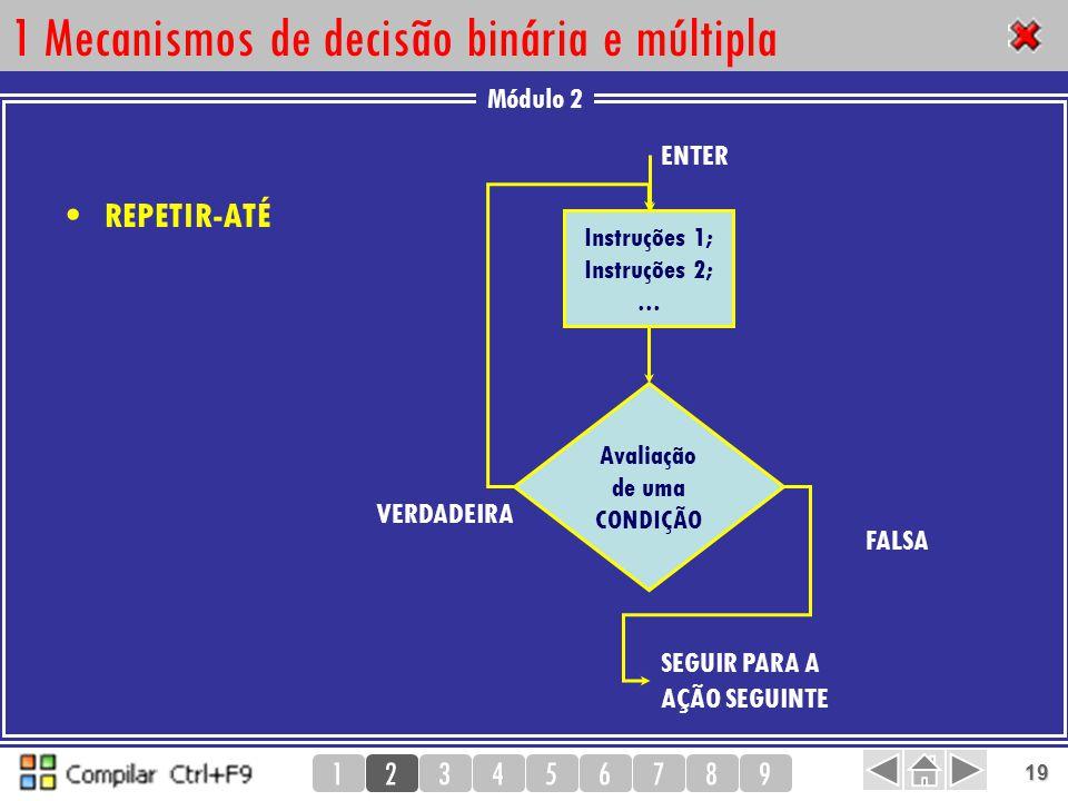 Módulo 2 123456789 19 1 Mecanismos de decisão binária e múltipla REPETIR-ATÉ ENTER SEGUIR PARA A AÇÃO SEGUINTE VERDADEIRA FALSA Avaliação de uma CONDI