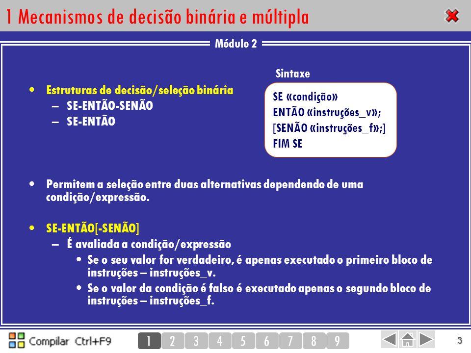 Módulo 2 123456789 3 1 Mecanismos de decisão binária e múltipla Estruturas de decisão/seleção binária –SE-ENTÃO-SENÃO –SE-ENTÃO Permitem a seleção ent