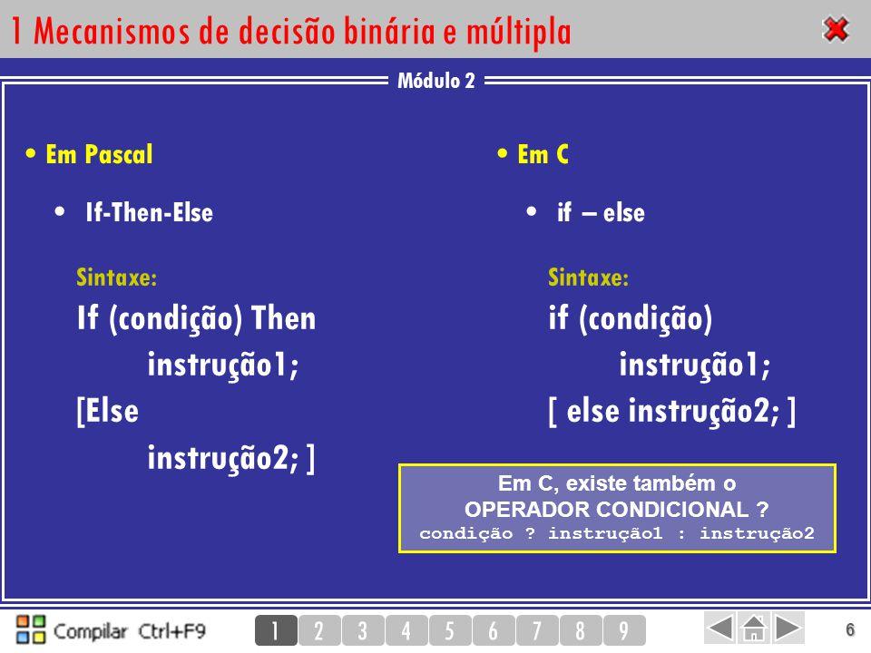 Módulo 2 123456789 6 1 Mecanismos de decisão binária e múltipla If-Then-Else Sintaxe: If (condição) Then instrução1; [Else instrução2; ] Em Pascal if