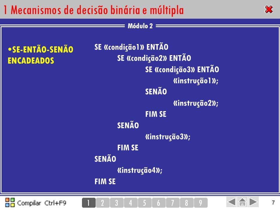 Módulo 2 123456789 7 1 Mecanismos de decisão binária e múltipla SE «condição1» ENTÃO SE «condição2» ENTÃO SE «condição3» ENTÃO «instrução1»; SENÃO «in