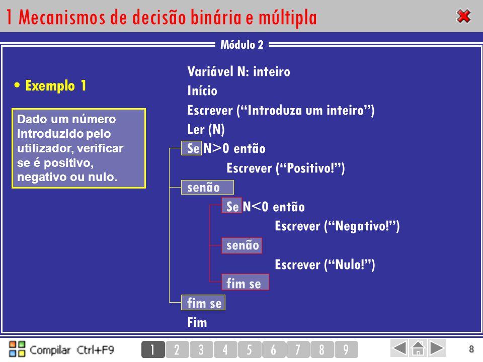"""Módulo 2 123456789 8 1 Mecanismos de decisão binária e múltipla Variável N: inteiro Início Escrever (""""Introduza um inteiro"""") Ler (N) Se N>0 então Escr"""