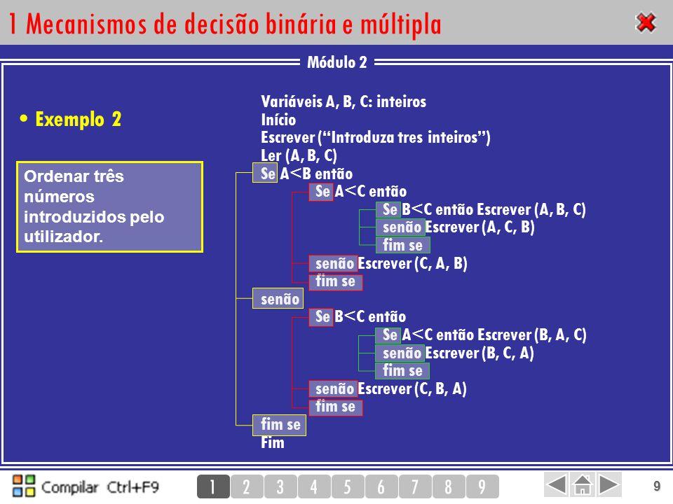 """Módulo 2 123456789 9 1 Mecanismos de decisão binária e múltipla Variáveis A, B, C: inteiros Início Escrever (""""Introduza tres inteiros"""") Ler (A, B, C)"""