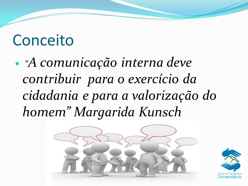 """Conceito """" A comunicação interna deve contribuir para o exercício da cidadania e para a valorização do homem"""" Margarida Kunsch"""