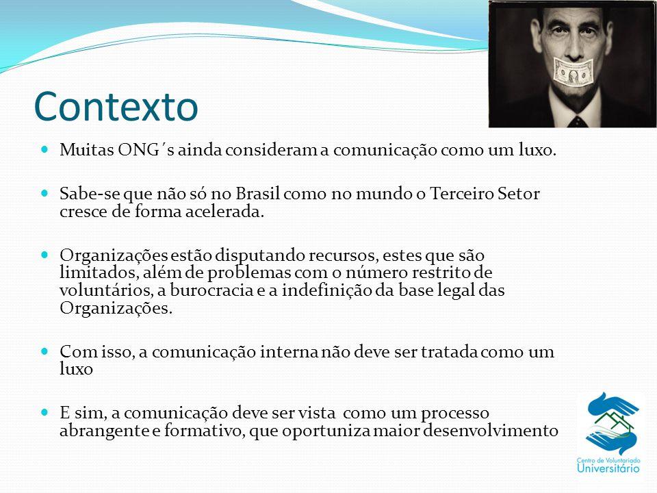 Contexto Muitas ONG´s ainda consideram a comunicação como um luxo. Sabe-se que não só no Brasil como no mundo o Terceiro Setor cresce de forma acelera