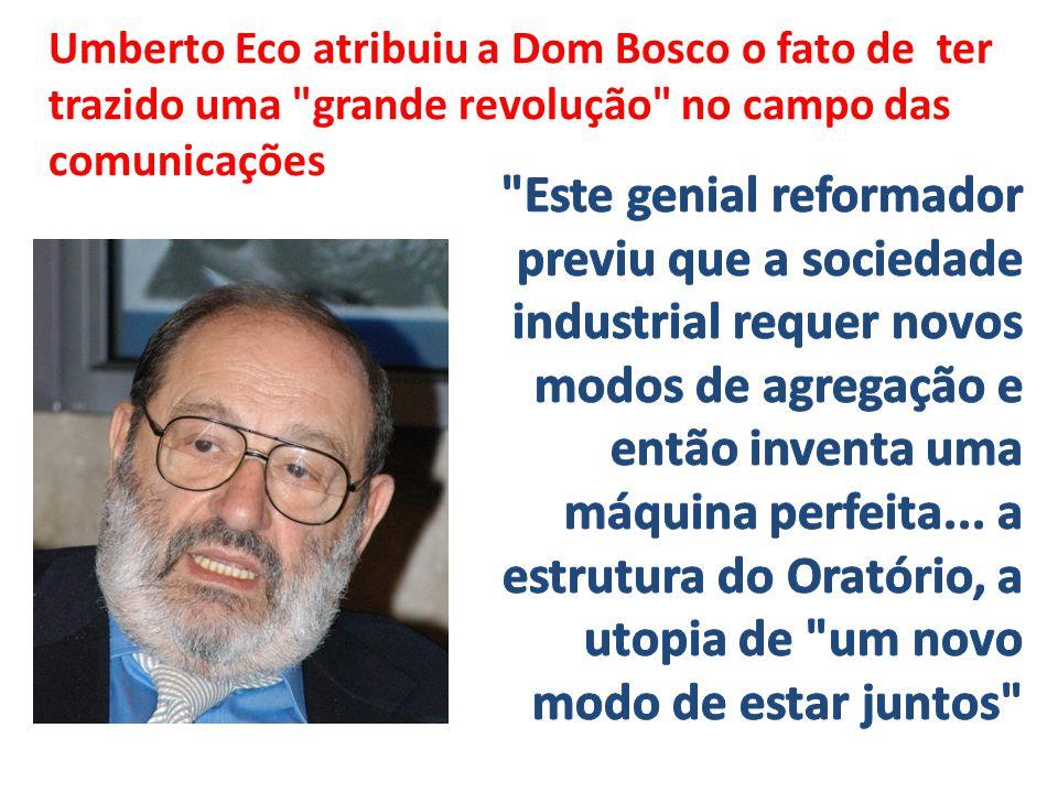 Umberto Eco atribuiu a Dom Bosco o fato de ter trazido uma
