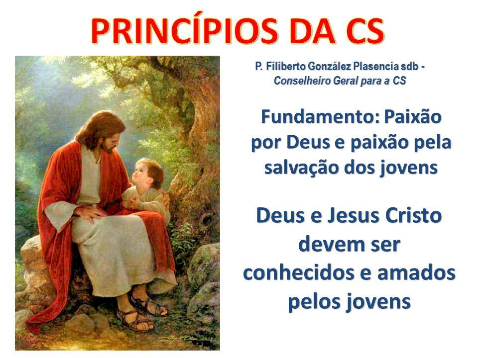 Fundamento: Paixão por Deus e paixão pela salvação dos jovens Deus e Jesus Cristo devem ser conhecidos e amados pelos jovens P. Filiberto González Pla