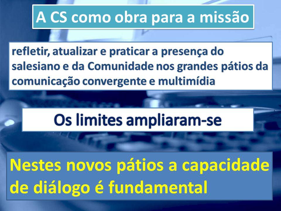 A CS como obra para a missão refletir, atualizar e praticar a presença do salesiano e da Comunidade nos grandes pátios da comunicação convergente e mu