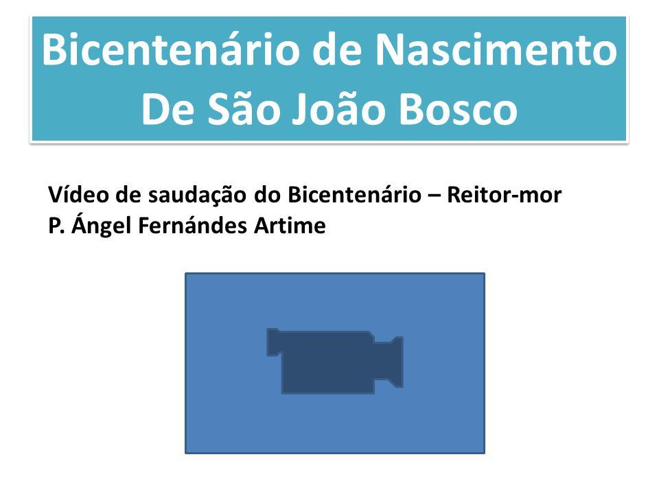 Bicentenário de Nascimento De São João Bosco Bicentenário de Nascimento De São João Bosco Vídeo de saudação do Bicentenário – Reitor-mor P. Ángel Fern