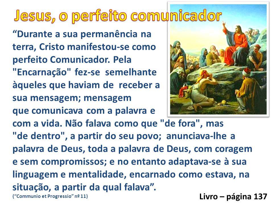 """""""Durante a sua permanência na terra, Cristo manifestou-se como perfeito Comunicador. Pela"""