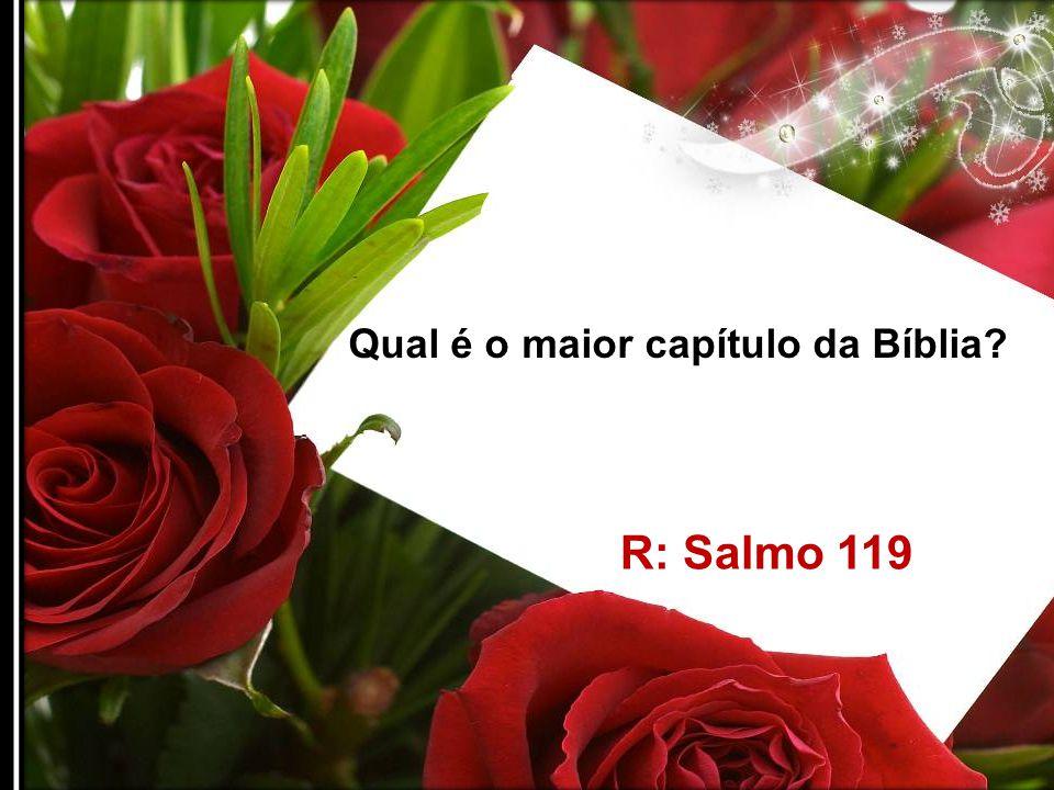 Qual é o menor capítulo da Bíblia? R: Salmo 117