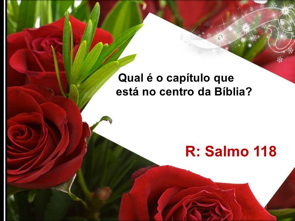 Qual é o maior capítulo da Bíblia? R: Salmo 119