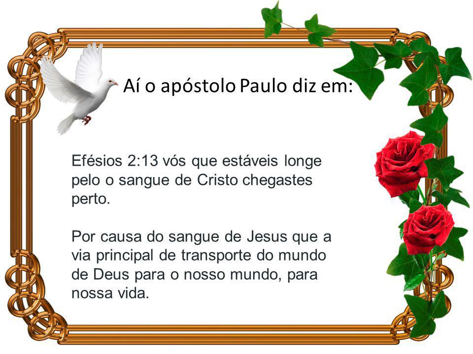 Efésios 2:13 vós que estáveis longe pelo o sangue de Cristo chegastes perto.