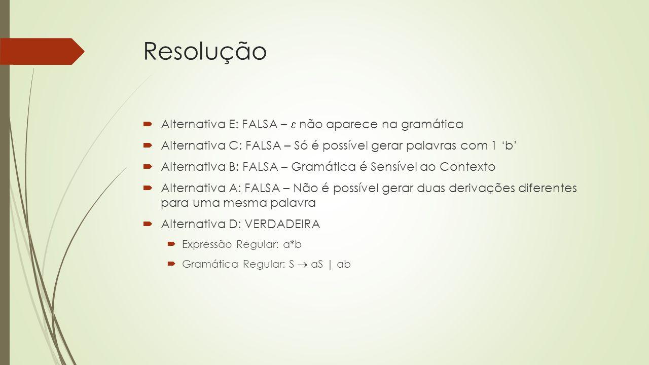 Resolução  Alternativa E: FALSA –  não aparece na gramática  Alternativa C: FALSA – Só é possível gerar palavras com 1 'b'  Alternativa B: FALSA –