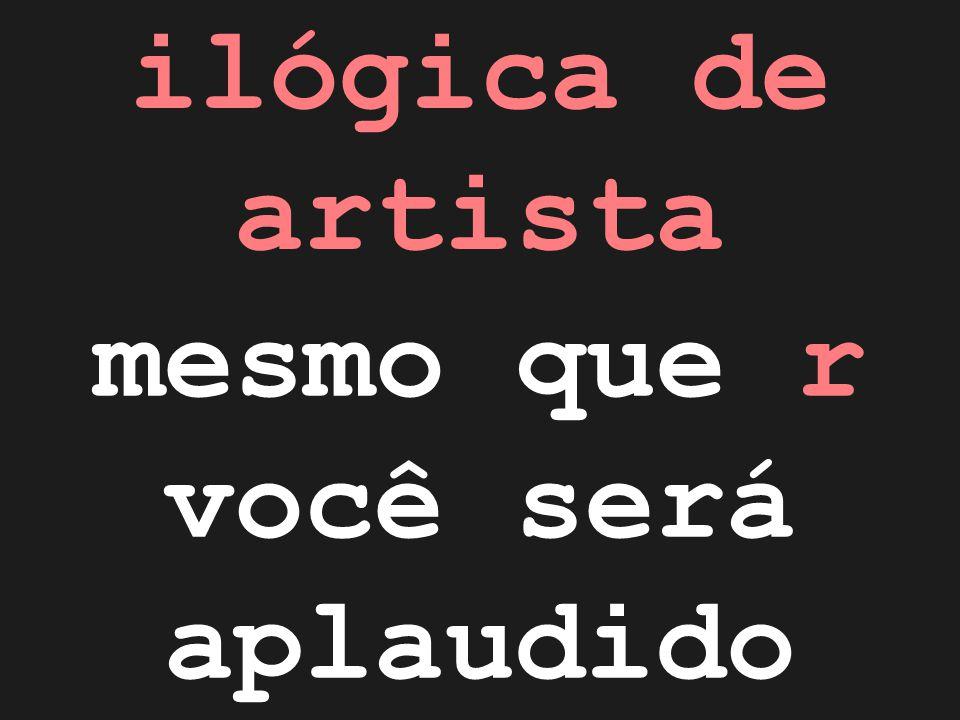 mesmo que r você será aplaudido ilógica de artista